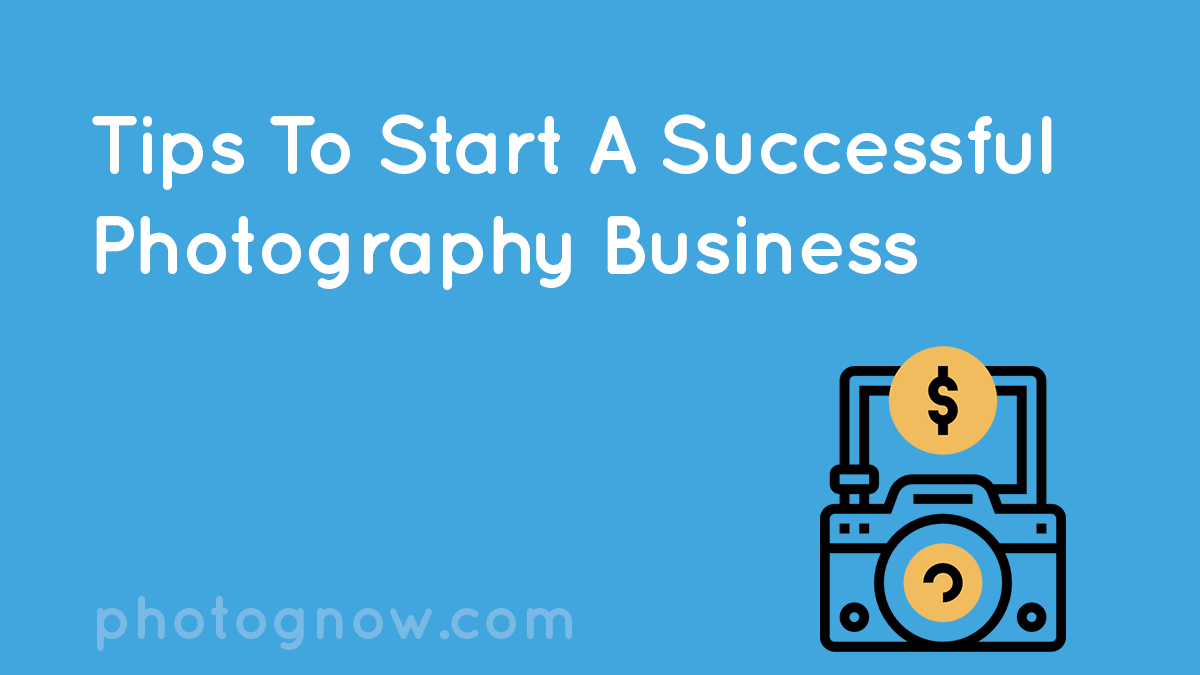 Tips To Start A Successful Photography Business